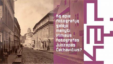 Ką apie fotografiją galėjo manyti iškiliausias Vilniaus vaizdų autorius – Juozapas Čechavičius?